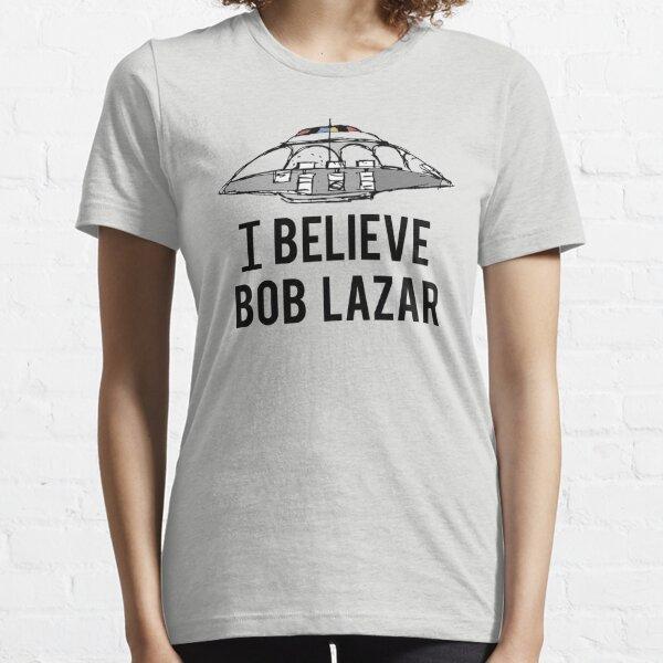 I Believe Bob Lazar Essential T-Shirt
