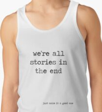 We're all stories in the end Tank Top