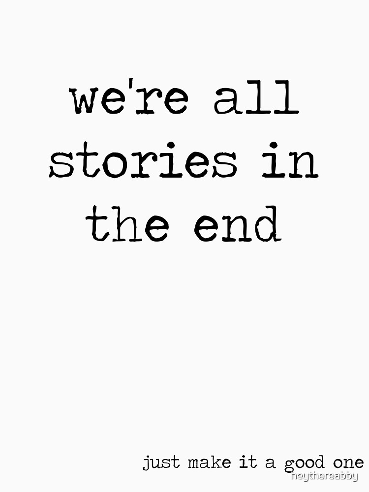 We're all stories in the end von heythereabby