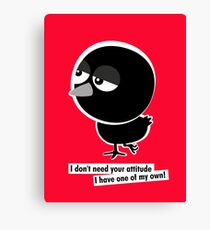 I don't need your attitude, I have one of my own! Canvas Print