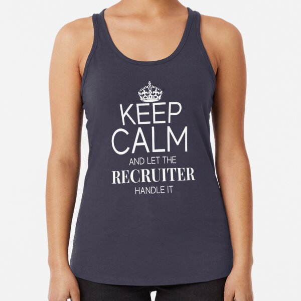 Let the Recruiter handle it Keep Calm Racerback Tank Top