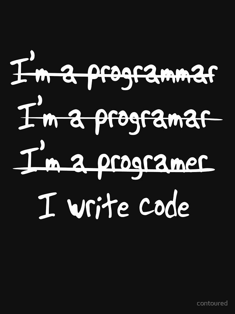 I write. No, I'm a Programmer | Unisex T-Shirt