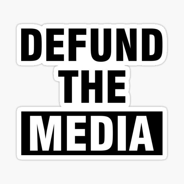 Defund the Media Sticker