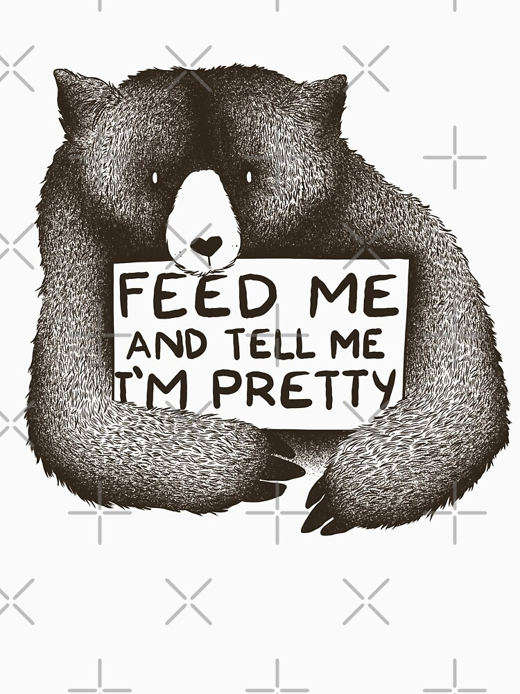 Feed Me and Tell Me I'm Pretty Bear by tobiasfonseca