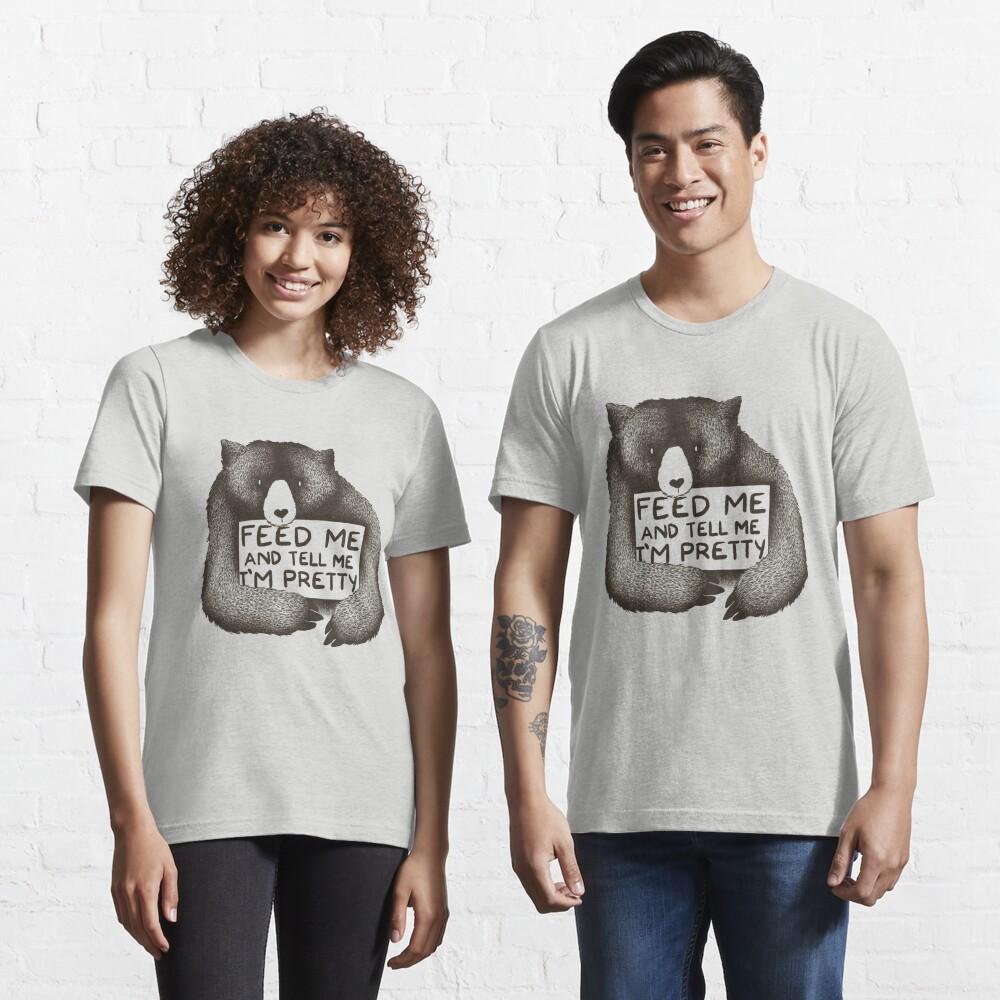Feed Me and Tell Me I'm Pretty Bear Essential T-Shirt