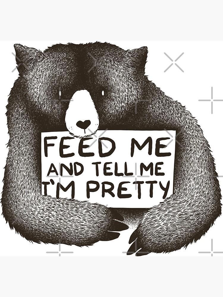 Feed Me and Tell Me I'm Pretty by tobiasfonseca