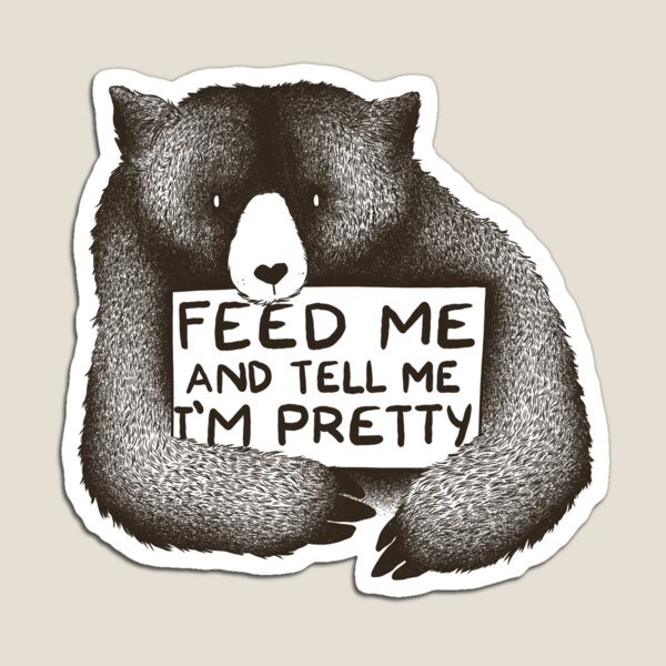 Feed Me and Tell Me I'm Pretty Magnet
