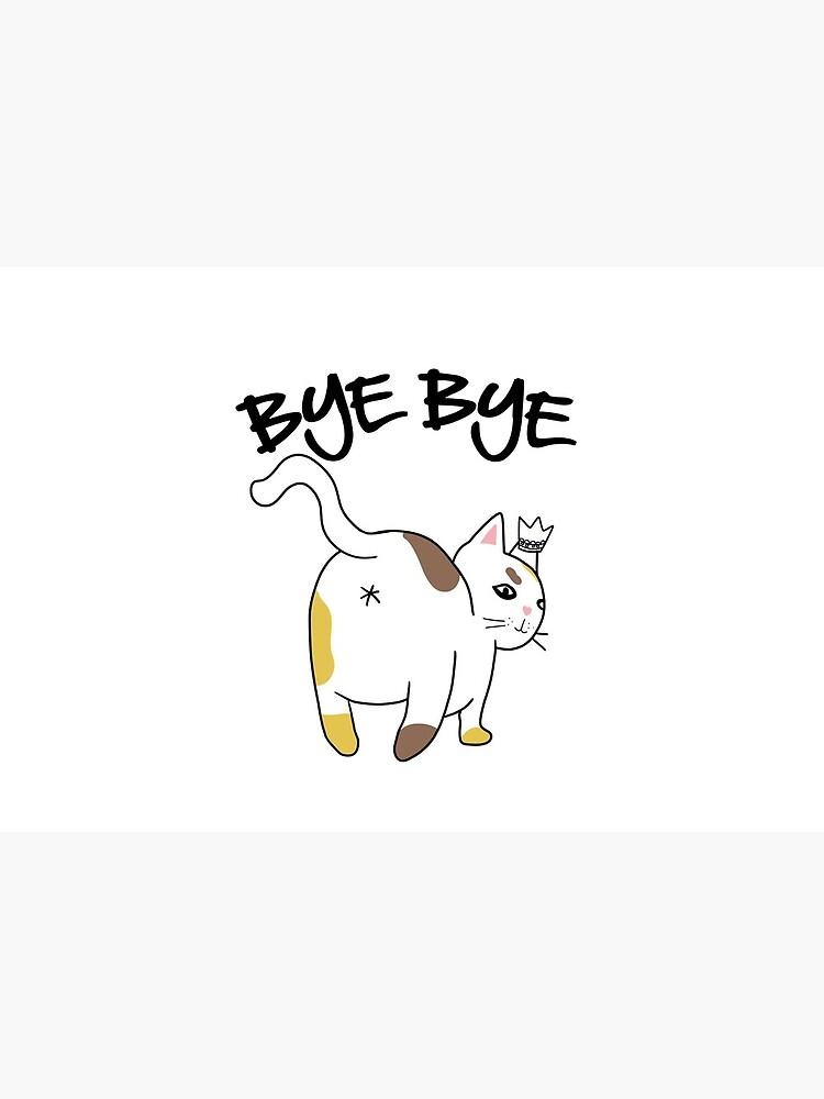 Cat Butt Bye Bye | Sarcastic Kitty by Kittyworks