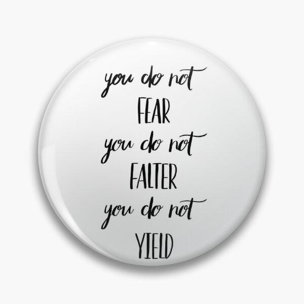 You Do Not Fear You Do Not Falter You Do Not Yield Pin