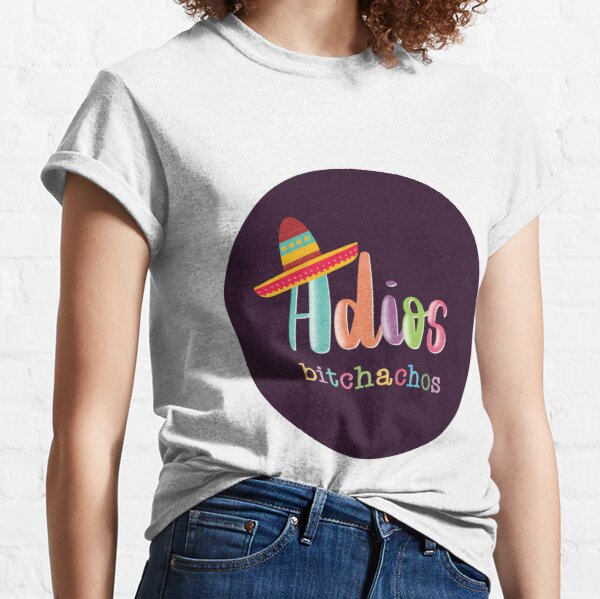 Adios bitchachos Classic T-Shirt