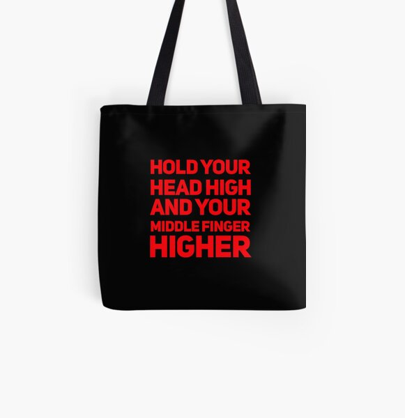 Hold Your Head High and Your Middle Finger Higher All Over Print Tote Bag