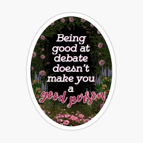 being good at debate does not make you a good person Sticker