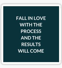 FALL IN LOVE WITH THE PROCESS AND THE RESULTS WILL COME Sticker