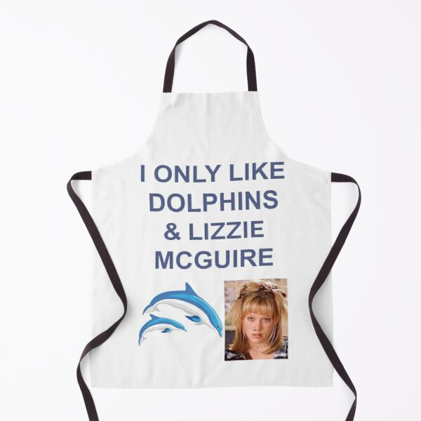 I ONLY LIKE DOLPHINS AND LIZZIE MCGUIRE Apron