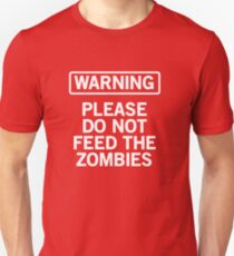 Warning. Don't Feed the Zombies T-Shirt