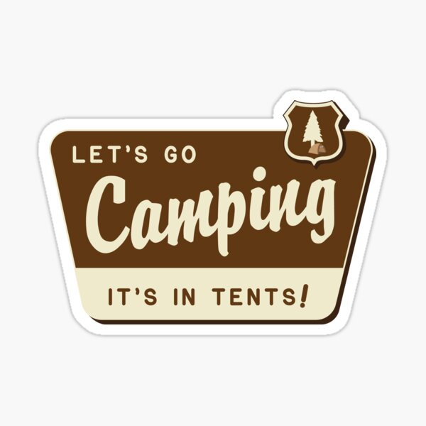 Let's Go Camping - It's In Tents! Sticker