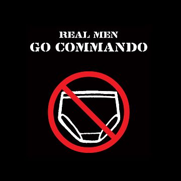 Real Men Go Commando by oddmetersam