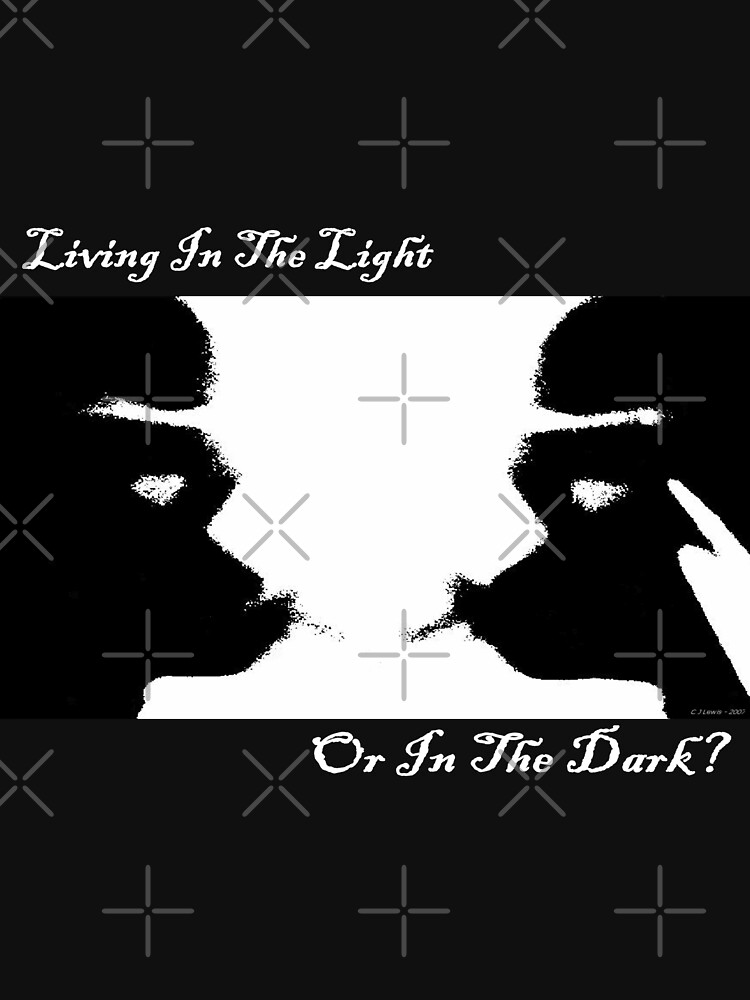 Living In The Light Or In The Dark? (White Writing) by chrisjoy