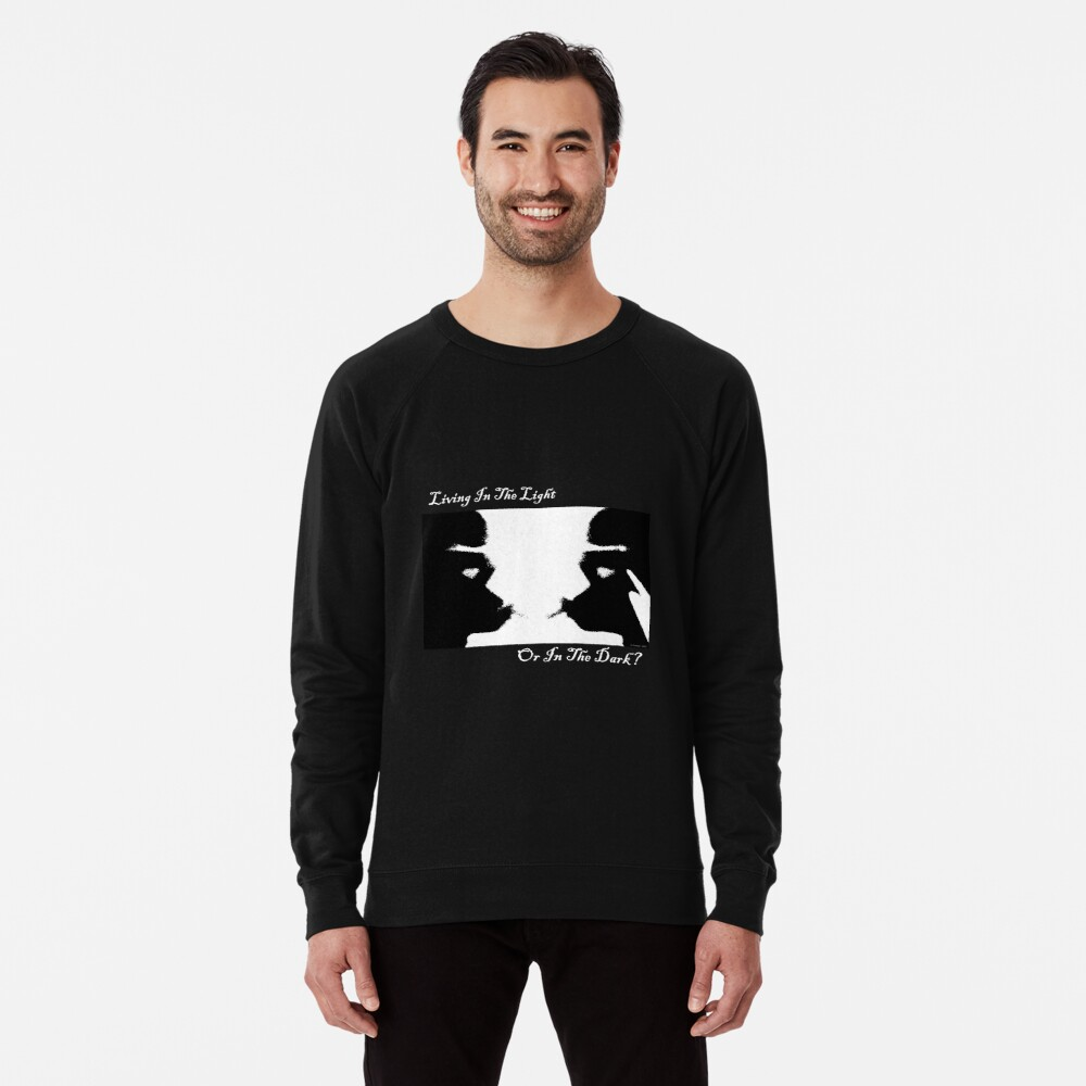 Living In The Light Or In The Dark? (White Writing) Lightweight Sweatshirt