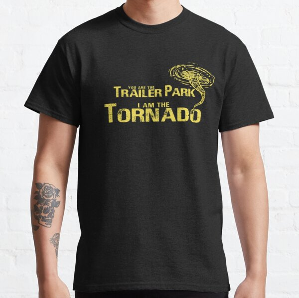 You Are The Trailer Park I Am The Tornado Apparel Dutton Tee Classic T-Shirt