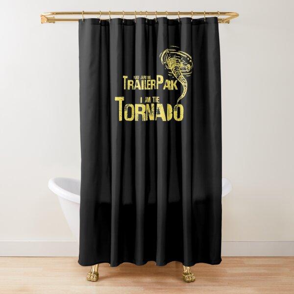 You Are The Trailer Park I Am The Tornado Apparel Dutton Tee Shower Curtain