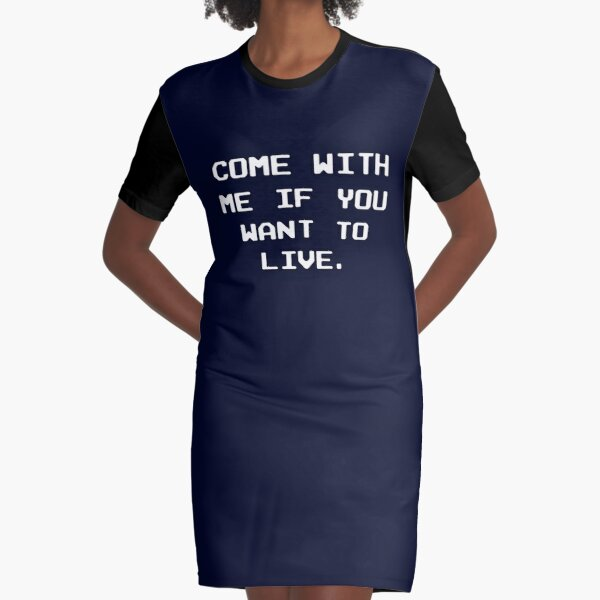 Come with me if you want to live Graphic T-Shirt Dress