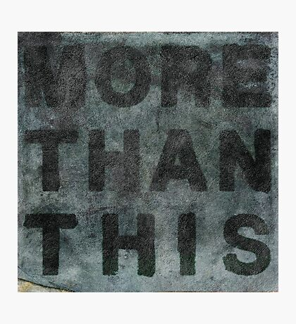 More Than This Photographic Print