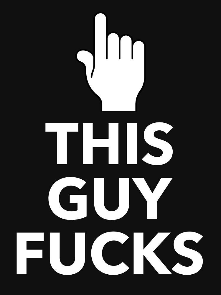 This Guy Fucks (v2) by stephenfagg1991