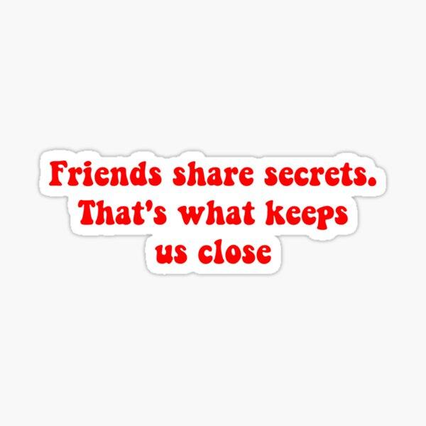 friends share secrets, that's what keeps us close Sticker