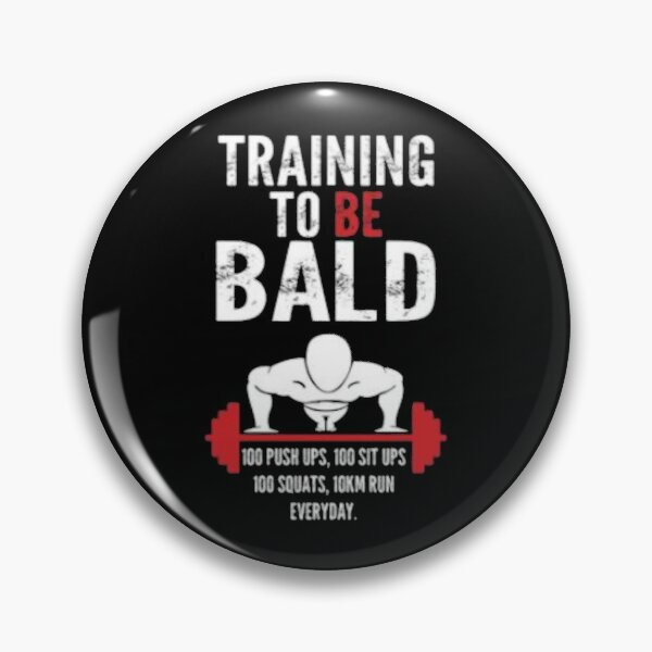 TRAINING TO BE BALD Pin