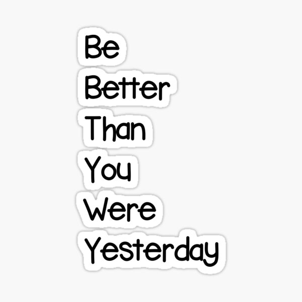 Be better than you were yesterday Sticker