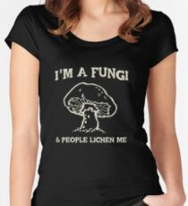 I'm a fungi. People lichen me Women's Fitted Scoop T-Shirt
