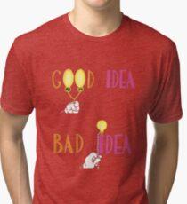 Animaniac - Good Idea Bad Idea Tri-blend T-Shirt