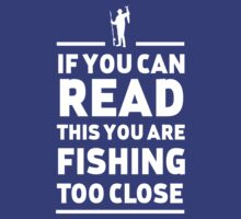 If you can read this you are fishing too close | Unisex T-Shirt