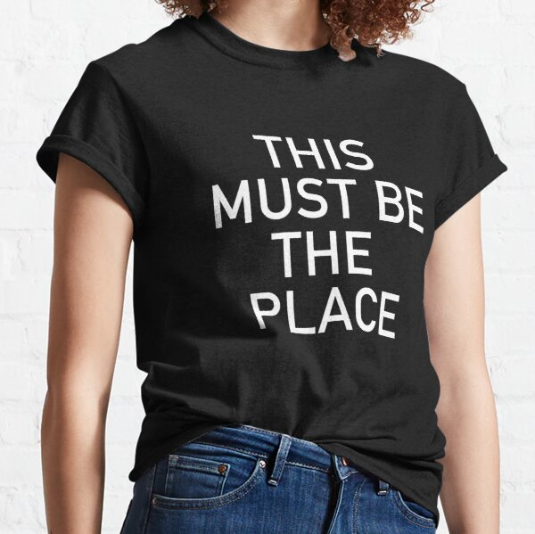 This must be the place Classic T-Shirt