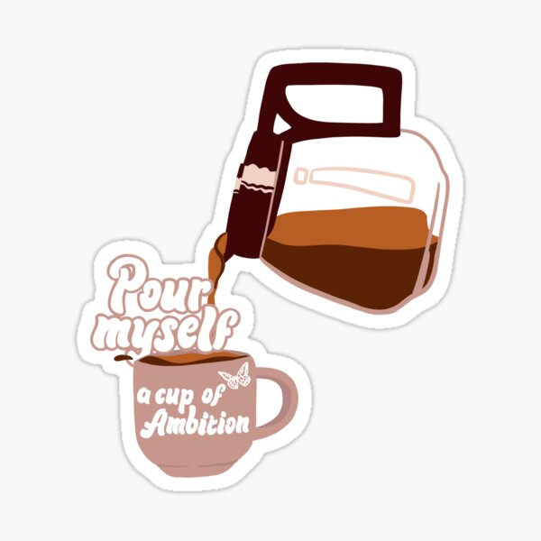 Pour Myself a Cup of Ambition - Dolly Parton - 9 to 5 Sticker