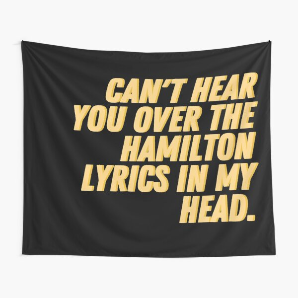 Cant hear you over the Hamilton lyrics in my head Tapestry