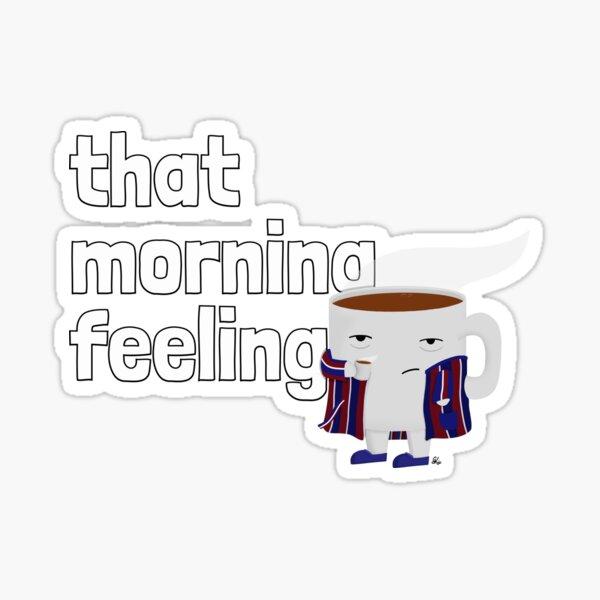 That morning feeling Sticker