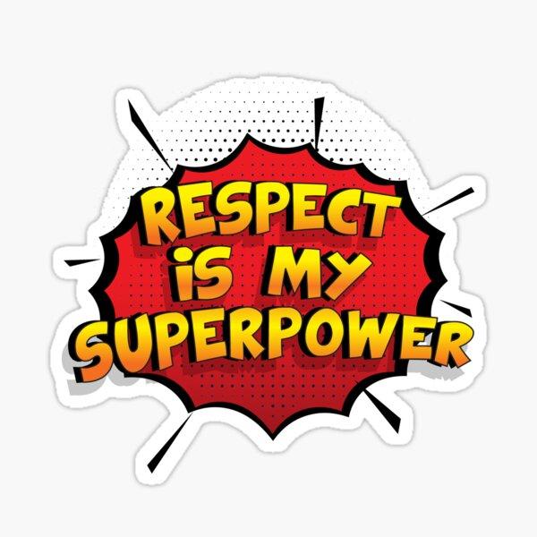 Respect ist mein Superpower Lustiges Respect Designgeschenk Sticker