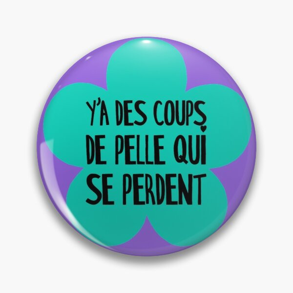 """Y'a des coups de pelle qui se perdent (French for """"There are shovel blows that get lost""""), green flower Pin"""