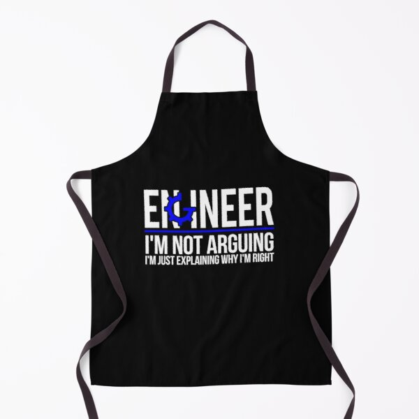 Engineer I'm Not Arguing Apron
