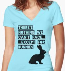 There's nothing we can't face... except for bunnies Women's Fitted V-Neck T-Shirt