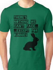There's nothing we can't face... except for bunnies Unisex T-Shirt