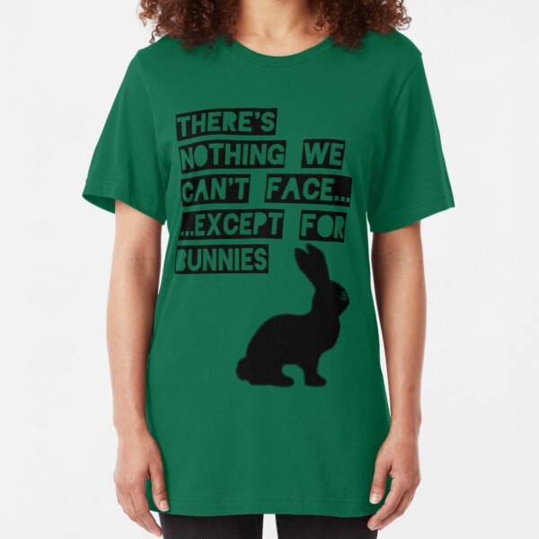 There's nothing we can't face... except for bunnies Slim Fit T-Shirt