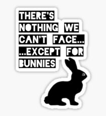 There's nothing we can't face... except for bunnies Sticker