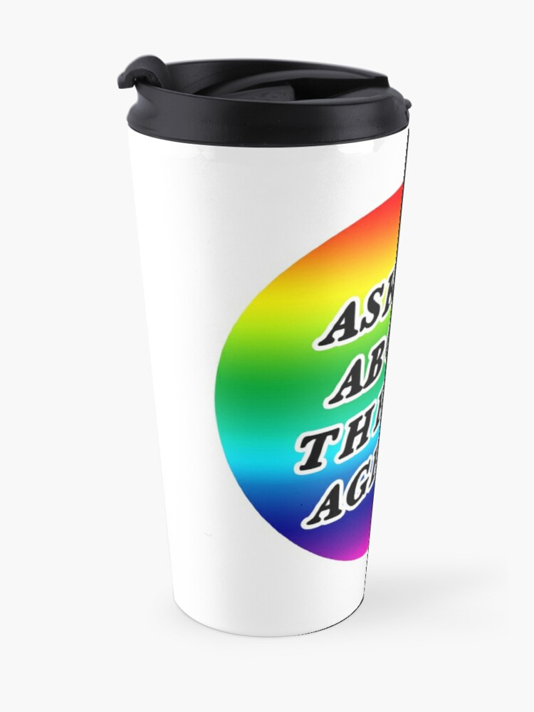 Alternate view of ask me about the gay agenda | lgbtqia+ queer rainbow Travel Mug