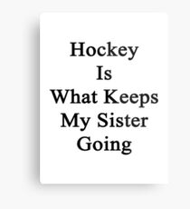 Hockey Is What Keeps My Sister Going  Metal Print