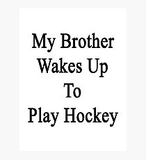 My Brother Wakes Up To Play Hockey  Photographic Print