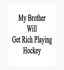 My Brother Will Get Rich Playing Hockey  Photographic Print