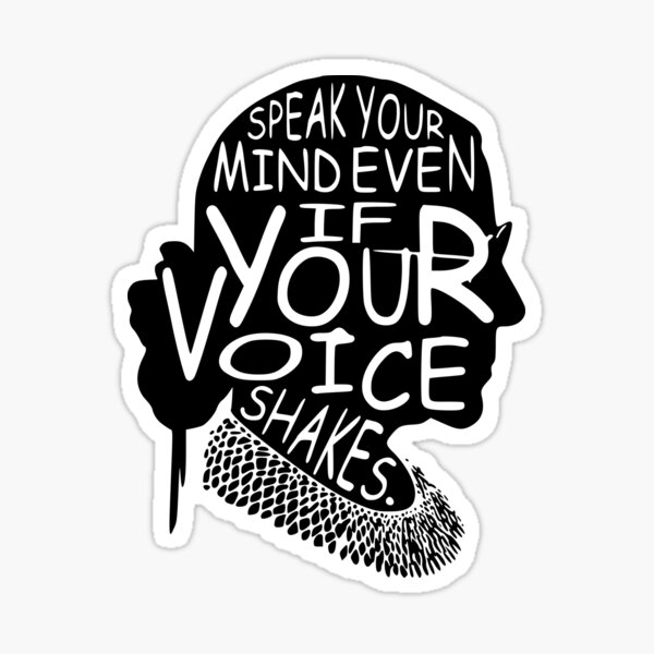 Ruth Bader Speak Your Mind Even If Your Voice Shakes, notorious rbg, ruth bader ginsburg Sticker